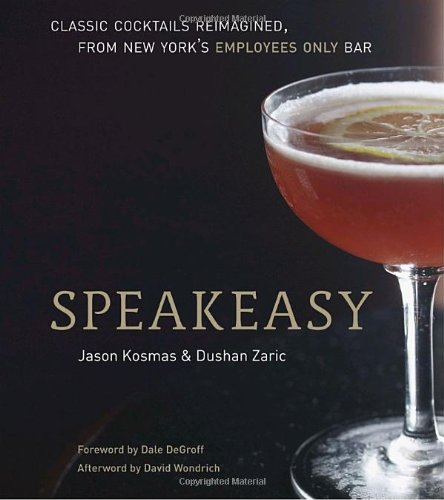Speakeasy: The Employees Only Guide to Classic Cocktails