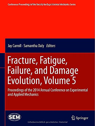 Fracture, Fatigue, Failure, And Damage Evolution, Volume 5: Proceedings Of The 2014 Annual Conference On Experimental And Applied Mechanics ... Society For Experimental Mechanics Series)