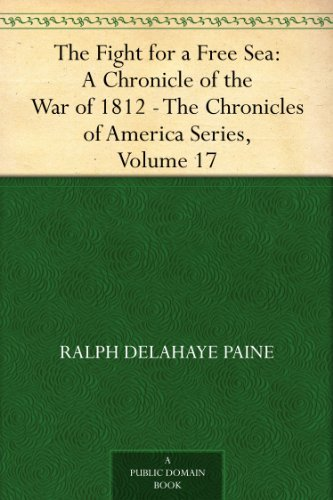 the-fight-for-a-free-sea-a-chronicle-of-the-war-of-1812-the-chronicles-of-america-series-volume-17-e