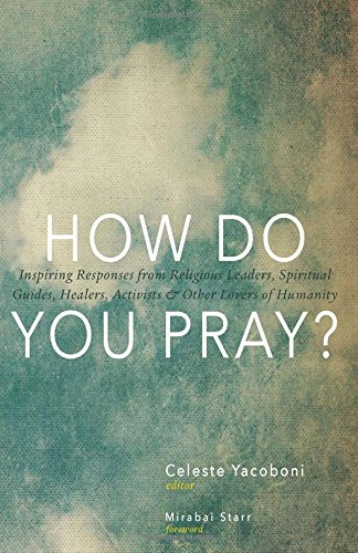 How Do You Pray?: Inspiring Responses from Religious Leaders, Spiritual Guides, Healers, Activists and Other Lovers of H