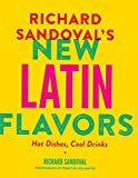 Richard Sandoval's New Latin Flavors: Hot Dishes, Cool Drinks