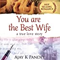 You Are the Best Wife: A true love story Audiobook by Ajay K Pandey Narrated by Shlok Menon