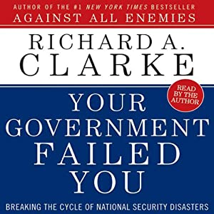 Your Government Failed You: Breaking the Cycle of National Security Disasters | [Richard A. Clarke]