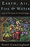 img - for Earth, Air, Fire & Water: More Techniques of Natural Magic (Llewellyn's Practical Magick Series) book / textbook / text book