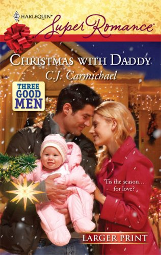 Christmas With Daddy (Larger Print Harlequin Super Romance: Three Good Men), C.J. Carmichael