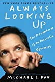 Always Looking Up: The Adventures of an Incurable Optimist by Fox, Michael J. (2010) Paperback