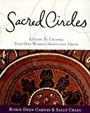 Sacred Circles: A Guide To Creating Your Own Women's Spirituality Group