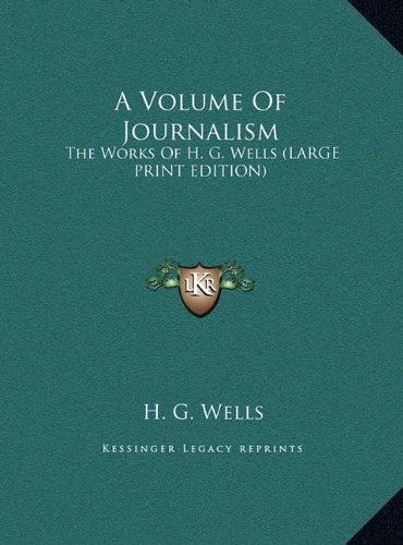 A Volume of Journalism: The Works of H. G. Wells (Large Print Edition)