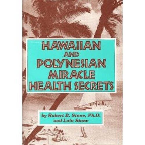 Hawaiian and Polynesian Miracle Health Secrets by Robert B. Stone, Lola Stone