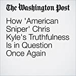 How 'American Sniper' Chris Kyle's Truthfulness Is in Question Once Again | Dan Lamothe