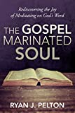 img - for The Gospel Marinated Soul: Rediscovering the Joy of Meditating on God's Word book / textbook / text book