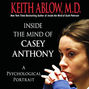 Inside the Mind of Casey Anthony: A Psychological Portrait | [Keith Ablow]