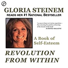 Revolution from Within: A Book of Self-Esteem Audiobook by Gloria Steinem Narrated by Gloria Steinem