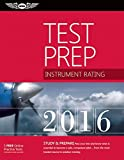 Instrument Rating Test Prep 2016: Study & Prepare: Pass your test and know what is essential to become a safe, competent pilot — from the most trusted source in aviation training (Test Prep series)