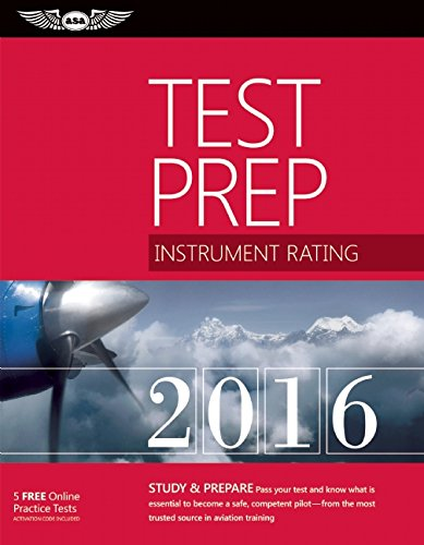 Download Instrument Rating Test Prep 2016: Study & Prepare: Pass your test and know what is essential to become a safe, competent pilot — from the most trusted source in aviation training (Test Prep series)