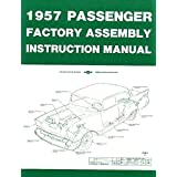 A MUST FOR OWNERS, MECHANICS & RESTORERS - THE 1957 CHEVROLET PASSENGER CAR FACTORY ASSEMBLY INSTRUCTION MANUAL Covers 150, 210, Bel Air, Del Ray, Station Wagons, Nomad & Convertibles- CHEVY 57