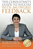 img - for The Consultants Guide To Success With 360 Degree Feedback: How To Design and Deliver bespoke 360 Degree Feedback That Your Clients Will Love book / textbook / text book