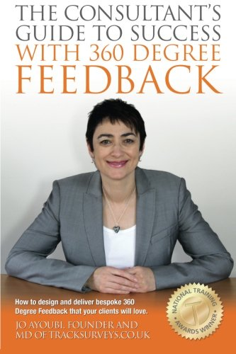 The Consultants Guide To Success With 360 Degree Feedback: How To Design and Deliver bespoke 360 Degree Feedback That Your Clients Will Love (Talent Development Platform compare prices)