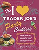 The I Love Trader Joes Party Cookbook: Delicious Recipes and Entertaining Ideas Using Only Foods and Drinks from the World's Greatest Grocery Store