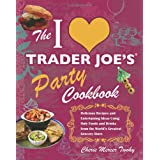 The I Love Trader Joe's Party Cookbook: Delicious Recipes and Entertaining Ideas Using Only Foods and Drinks from the World�s Greatest Grocery Store ~ Cherie Mercer Twohy