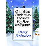 Christian Christmas Stories for You and Yours ~ Mary Anderson