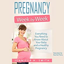 Pregnancy Week by Week: Everything You Need to Know About Your Baby and a Healthy Pregnancy: Motherhood, Book 1 Audiobook by Jennifer Smith Narrated by Rachel Perry