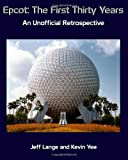 Epcot: The First Thirty Years (Black and White Version): An Unofficial Retrospective