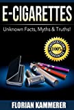 E-Cigarettes: Unknown Facts, Myths & Truths (English Edition)