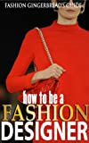 How To Be a Fashion Designer: Be successful in the Fashion Industry