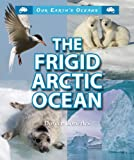 img - for The Frigid Arctic Ocean (Our Earth's Oceans (Enslow)) book / textbook / text book