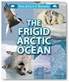 The Frigid Arctic Ocean (Our Earth's Oceans (Enslow))