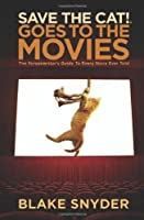 Save the Cat! Goes to the Movies: The Screenwriters Guide to Every Story Ever Told