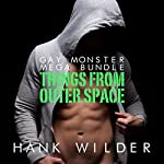 Gay Monster Mega Bundle: Things from Outer Space: Monsters Made Me Gay | Hank Wilder