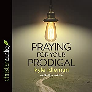 Praying for Your Prodigal | [Kyle Idleman]