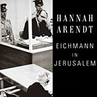 Eichmann in Jerusalem: A Report on the Banality of Evil (       UNABRIDGED) by Hannah Arendt Narrated by Wanda McCaddon