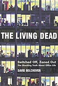 The Living Dead: Switched Off, Zoned Out - The Shocking Truth About Office Life from Capstone