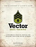 Vector Basic Training: A Systematic Creative Process for Building Precision Vector Artwork ebook download