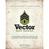 Vector Basic Training: A Systematic Creative Process for Building Precision Vector Artwork ~ Von Glitschka