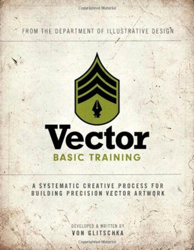 Vector Basic Training: A Systematic Creative Process for Building Precision Vector Artwork by Von Glitschka