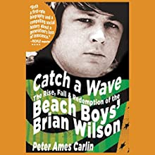 Catch a Wave: The Rise, Fall, and Redemption of the Beach Boys' Brian Wilson (       UNABRIDGED) by Peter Ames Carlin Narrated by Bronson Pinchot