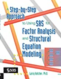 img - for A Step-by-Step Approach to Using the SAS System for Factor Analysis and Structural Equation Modeling book / textbook / text book