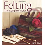 Felting, the Complete Guideby Jane Davis