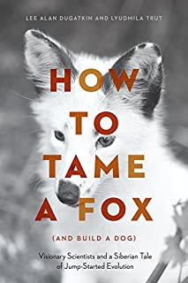 Book Cover: How to Tame a Fox (and Build a Dog) : Visionary Scientists and a Siberian Tale of Jump-Started Evolution