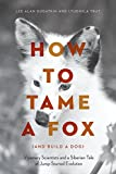 img - for How to Tame a Fox (and Build a Dog): Visionary Scientists and a Siberian Tale of Jump-Started Evolution book / textbook / text book