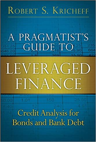 A Pragmatist's Guide to Leveraged Finance: Credit Analysis for Bonds and Bank Debt (Applied Corporate Finance)