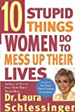 Ten Stupid Things Women Do to Mess Up Their Lives (0060976497) by Schlessinger, Laura C.