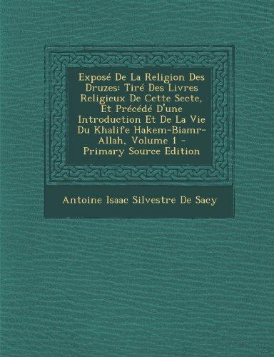 Exposé De La Religion Des Druzes: Tiré Des Livres Religieux De Cette Secte, Et Précédé D'une Introduction Et De La Vie Du Khalife Hakem-Biamr-Allah, Volume 1