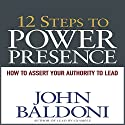 12 Steps to Power Presence: How to Exert Your Authority to Lead Audiobook by John Baldoni Narrated by Erik Synnestvedt