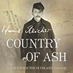 Country of Ash: A Jewish Doctor in Poland, 1939-1945 | Edward Reicher,Magda Bogin (translator)