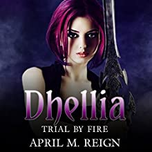 Trial by Fire: The Dhellia Series, Book 3 Audiobook by April M. Reign Narrated by Kerri McCann